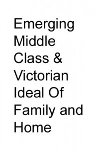 Emerging Middle Class and Victorian Ideal